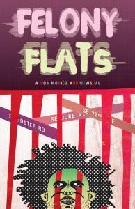 Felony Flats flier